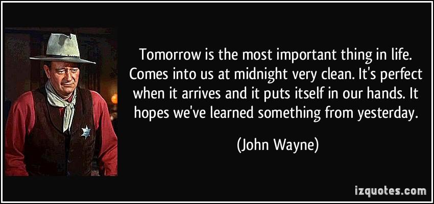 John Wayne - tomorrow quote