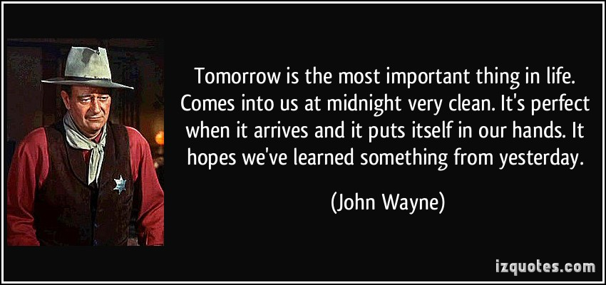 John Wayne - tomorrow quote