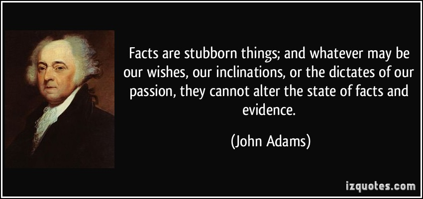 quote-facts-are-stubborn-things_John Adams